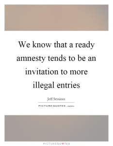we-know-that-a-ready-amnesty-tends-to-be-an-invitation-to-more-illegal-entries-quote-1