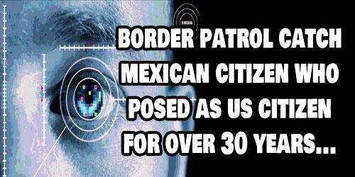 borderpatrolcatchmanbiometrictech30yearsimposterfakebirthcertificateobamatrumpmagabuildthewall